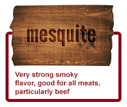 Mesquite - Very strong smoky flavor, good for all meats, particularly beef